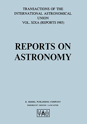 Reports on Astronomy: Transactions of the International Astronomical Union, Volume XIXA.: Richard M...