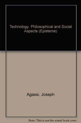 Technology : Philosophical and Social Aspects (Episteme): Agassi, Joseph