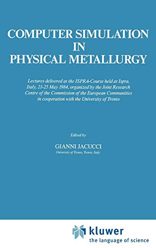 Computer Simulation in Physical Metallurgy: Lectures delivered at the ISPRA-Course held at Ispra, ...