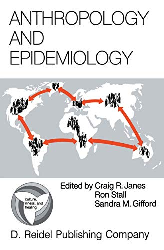 9789027722485: Anthropology and Epidemiology: Interdisciplinary Approaches to the Study of Health and Disease (Culture, Illness and Healing)
