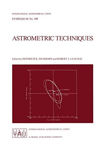 Astrometric Techniques (International Astronomical Union Symposia. No. 109): Jeanne M. Kerrick, ...