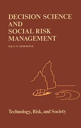 Decision Science and Social Risk Management: A Comparative Evaluation of Cost-Benefit Analysis, Decision Analysis, and Other Formal Decision-Aiding Approaches (Risk, Governance and Society) - Merkhofer, M.W