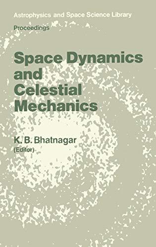 Space Dynamics and Celestial Mechanics (Astrophysics and: K.B. Bhatnagar