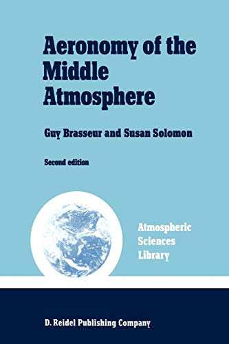 9789027723444: Aeronomy of the Middle Atmosphere: Chemistry and Physics of the Stratosphere and Mesosphere (Atmospheric and Oceanographic Sciences Library)