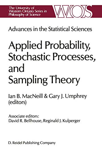 9789027723932: Advances in the Statistical Sciences: Applied Probability, Stochastic Processes, and Sampling Theory: Volume I of the Festschrift in Honor of ... Series in Philosophy of Science) (v. 1)