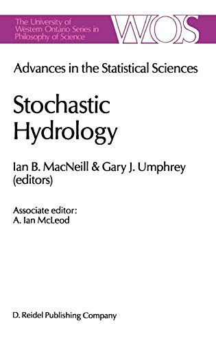 9789027723963: Advances in the Statistical Sciences: Stochastic Hydrology : Volume IV Festschrift in Honor of Professor V. M. Joshi's 70th Birthday: Of the ... Ontario Series in Philosophy of Science