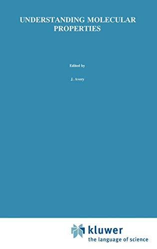 Understanding Molecular Properties: A Symposium in Honour: Avery, John S.,