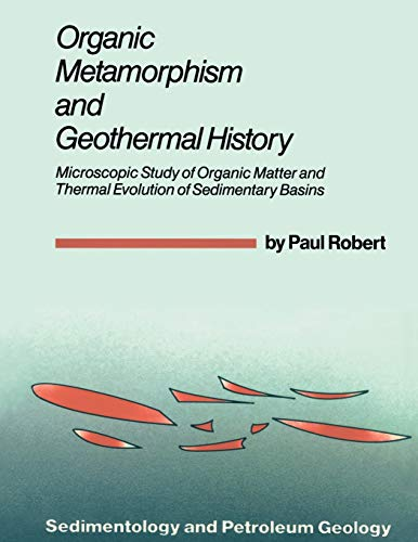 9789027725011: Organic Metamorphism and Geothermal History: Microscopic Study of Organic Matter and Thermal Evolution of Sedimentary Basins (Sedimentology and ... and Thermal Evolution and Sedimentary Basins