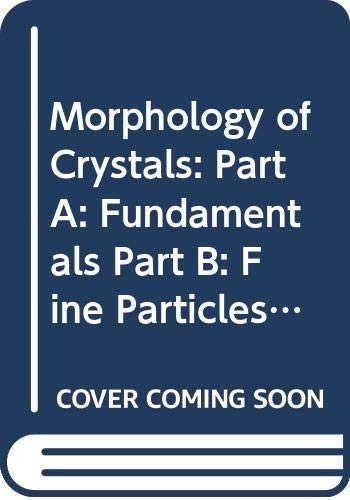 9789027725103: Morphology of Crystals: Part A: Fundamentals Part B: Fine Particles, Minerals and Snow Part C: The Geometry of Crystal Growth by Jaap van Suchtelen (Materials Science of Minerals and Rocks)