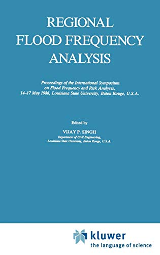 Regional Flood Frequency Analysis: Proceedings of the International Symposium on Flood Frequency and Risk Analyses, 14-17 May 1986, Louisiana State University, Baton Rouge, U.S.A.
