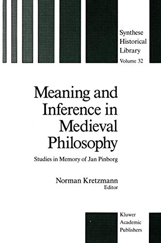 Meaning and Inference in Medieval Philosophy : Studies in Memory of Jan Pinborg - Norman Kretzmann