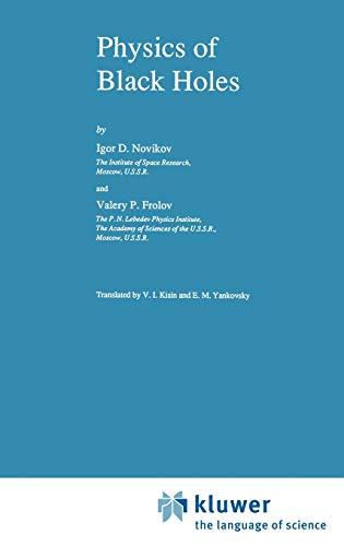 Physics of Black Holes (Fundamental Theories of: I. Novikov; V.