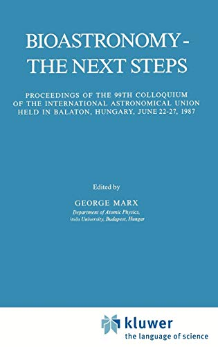 Bioastronomy - The Next Steps: Proceedings of the 99th Colloquium of the International Astronomic...