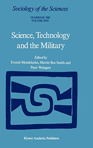 Science, Technology and the Military: Volume 12/1 (Sociology of the Sciences Yearbook): Kluwer ...