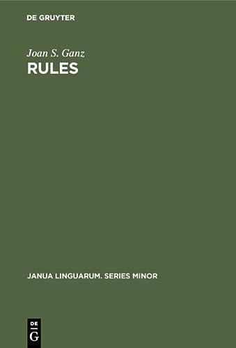Rules: A Systematic Study (Janua Linguarum. Series Minor): Ganz, Joan S.