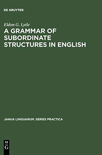 A grammar of subordinate structures in English: Lytle, Eldon G.