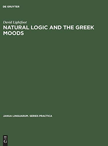 Natural Logic and the Greek Moods: The Nature of the Subjunctive and Optative in Classical Greek: ...