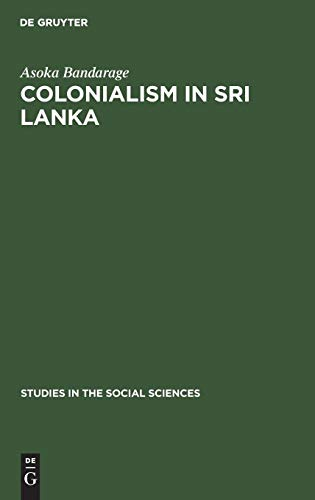 9789027930804: Colonialism in Sri Lanka: The Political Economy of the Kandyan Highlands, 1833-1886 (New Babylon, Studies in the Social Sciences)