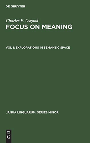 Focus on Meaning: Explorations in Semantic Space: Charles E. Osgood