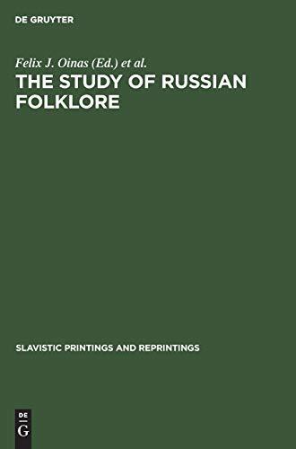 The Study of Russian Folklore: Oinas, Feliz J;.; Soundakoff, Stephen