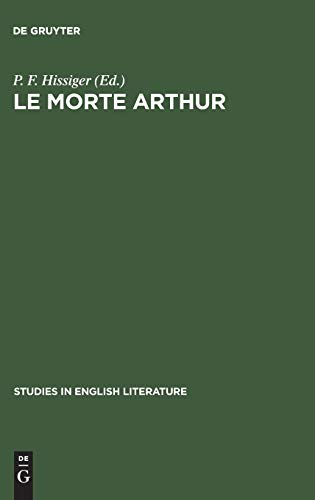 Le Morte Arthur: A Critical Edition: P.F. Hissiger