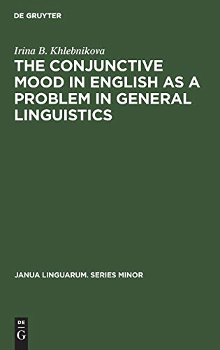 The Conjunctive Mood in English as a Problem in General Linguistics. (=Janua Linguarum. Series Mi...