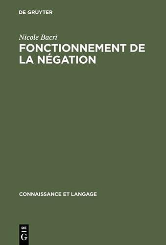 Fonctionnement de La Negation Etude Psycholinguistique DUn Probleme DEnonciation Connaissance Et Langage French Edition - Nicole Bacri