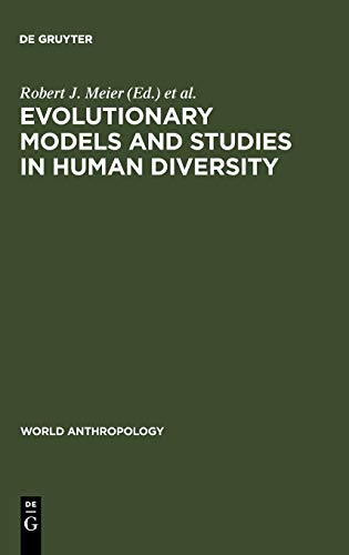 Evolutionary Models and Studies in Human Diversity (World Anthropology Series): Robert J. Meier, ...