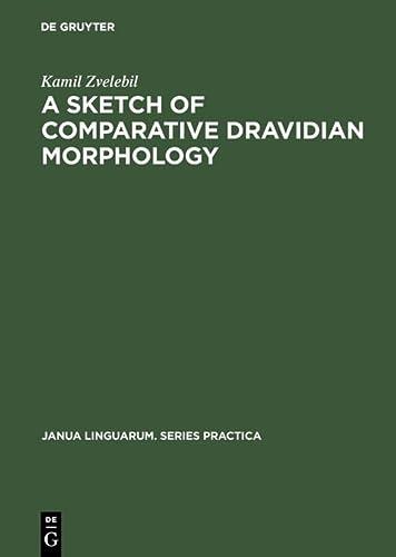 A Sketch of Comparative Dravidian Morphology: Part One: Kamil Zvelebil