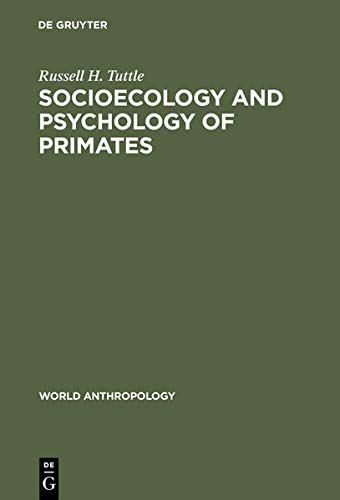 Socioecology and Psychology of Primates (World Anthropology Series): Russell H. Tuttle (ed.)