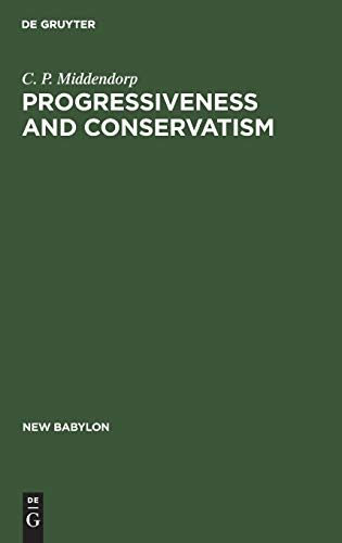 Progressiveness and Conservatism: The Fundamental Dimensions of Ideological Controversy and Their Relationship to the Social Class (New Babylon: Studies in the Social Sciences) - Middendorp, C. P.