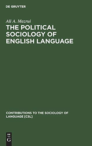 The Political Sociology of the English Language: Mazrui, Ali Al-Amin