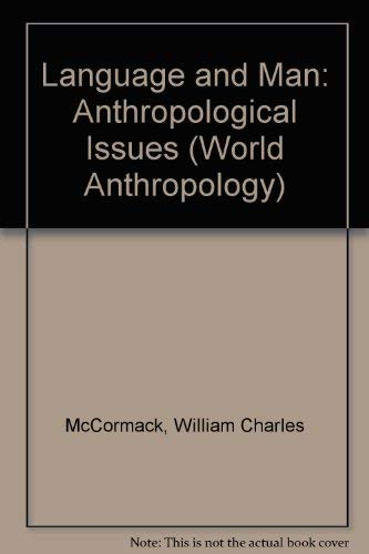 Language and Man: Anthropological Issues (World Anthropology): William Charles McCormack; ...