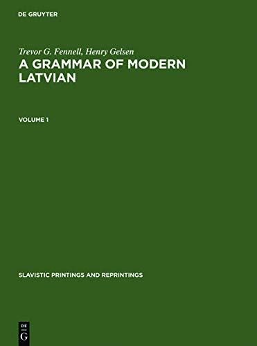 A Grammar of Modern Latvian (Slavistic Printings and Reprintings ; No. 304): Fennell, Trevor G., ...