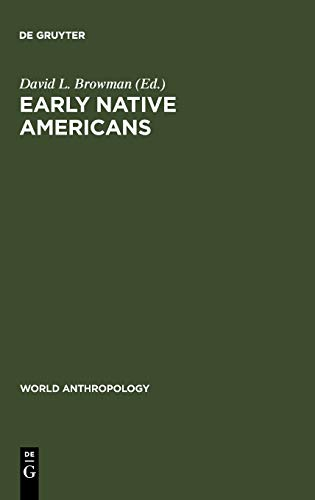 Early Native Americans Prehistoric Demography, Economy and Technology: BROWMAN (David L.) editor