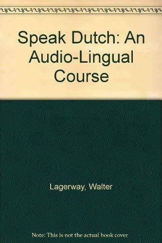 Speak Dutch: An Audio-Lingual Course: Dr. Walter Lagerwey