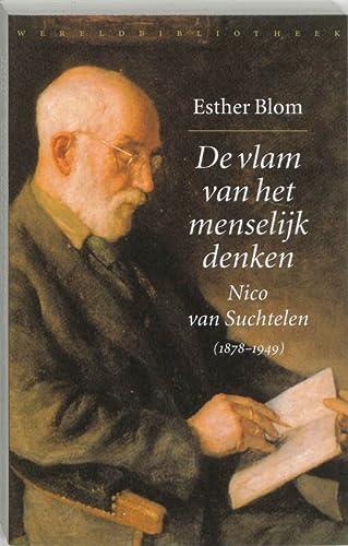 De vlam van het menselijk denken Nico van Suchtelen (1878-1949) - Blom, Esther