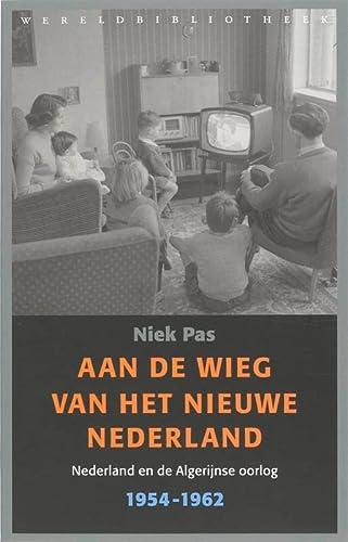 Aan de wieg van het nieuwe Nederland.: Pas, Niek.