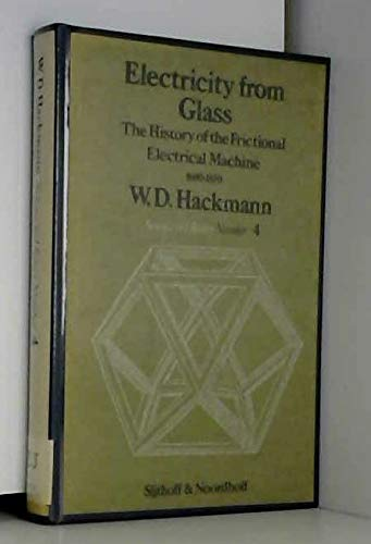 9789028603080: Electricity from Glass: The History of the Frictional Electrical Machine 1600-1850 (History of Science)
