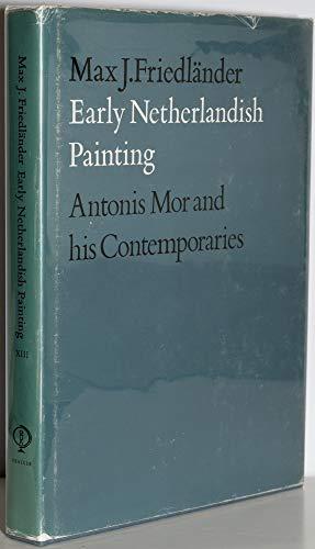 Early Netherlandish Painting, Vol XIII, Antonis Mor: Max.J. Friedlander