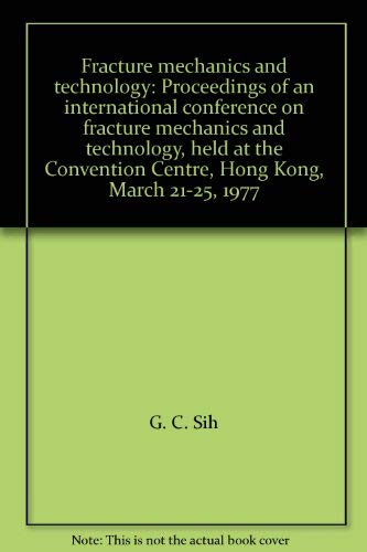 Proceedings of an International Conference on Fracture Mechanics and Technology, Volumes 1 and 2: ...