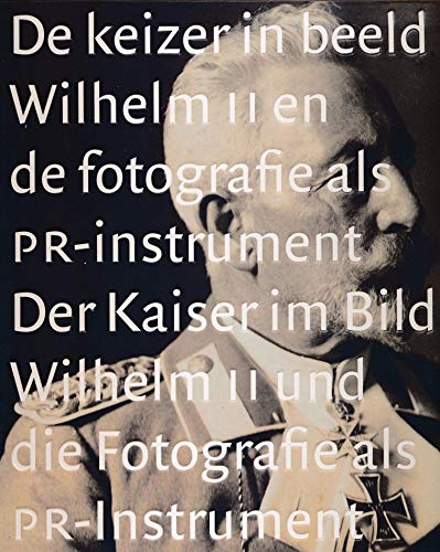 De keizer in beeld: Wilhelm II en: Asser, Saskia/ Lisbeth