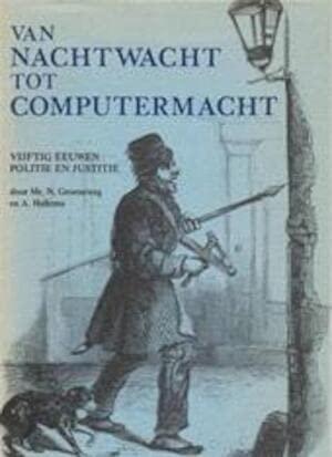 Van Nachtwacht tot Computermacht : vijftig eeuwen politie en justitie.: Groeneweg, N. & A. Hallema.