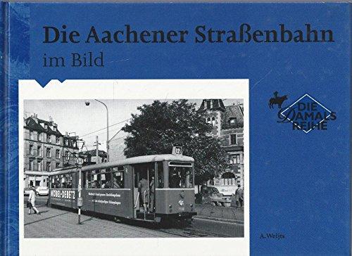 Die Aachener Strassenbahn im Bild: A. Weijts