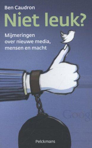 Niet leuk?: mijmeringen over nieuwe media, mensen: Caudron, Ben