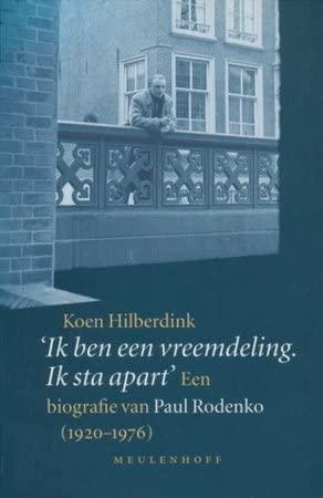 Ik ben een vreemdeling. Ik sta apart' : een biografie van Paul Rodenko (1920-1976).: ...
