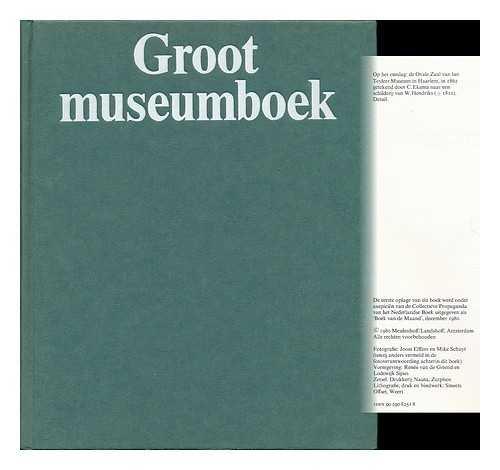 Groot Museumboek: Geillustreerde Gids Langs 660 Musea Van Nederland: Elffers, Joost; Schuyt, ...