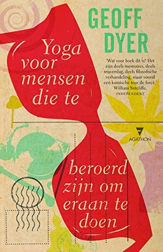 Yoga voor mensen die te beroerd zijn om eraan te doen. Reisverhalen.: Dyer, Geoff.