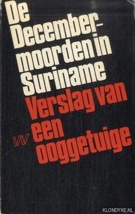 9789029394352: De decembermoorden in Suriname: Verslag van een ooggetuige (Dutch Edition)