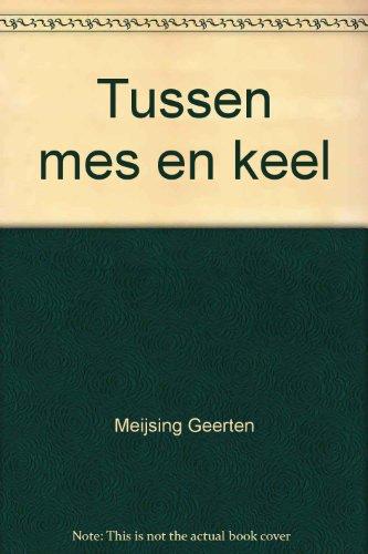 Tussen mes en keel (Dutch Edition): Meijsing, G. J. M